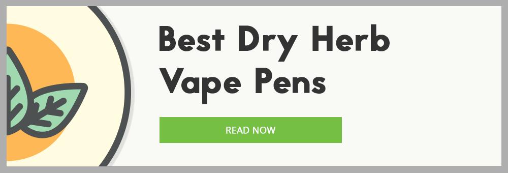 Best Dry Herb Vape Pens